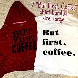 """Tops - Bundle of 2 size large """"But First Coffee"""" shirts"""